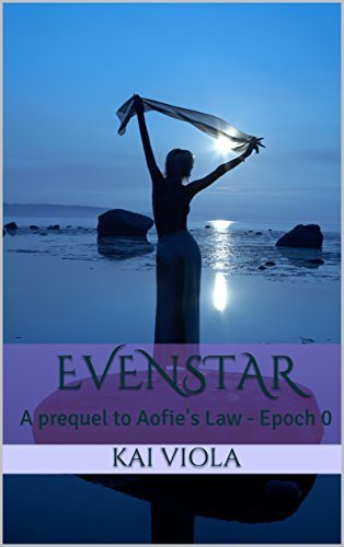 Evenstar: A prequel to Aofie's Law - Epoch 0 (Evenstar Prequels Book 1)