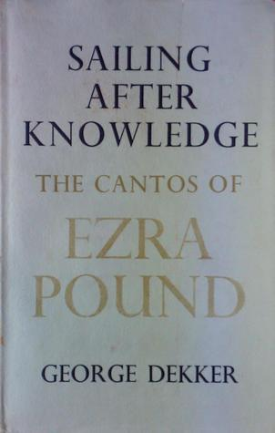 Sailing After Knowledge: Cantos of Ezra Pound