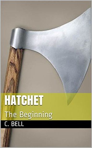 Hatchet: The Beginning (Hatchet Series Book 1)