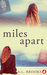 Miles Apart by A.L.  Brooks