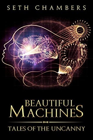 Beautiful Machines: Tales Of The Uncanny