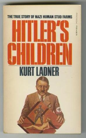 Hitler's Children: The True Story of Nazi Human Stud Farms