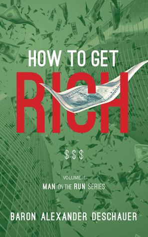How to Get Rich by Baron Alexander Deschauer