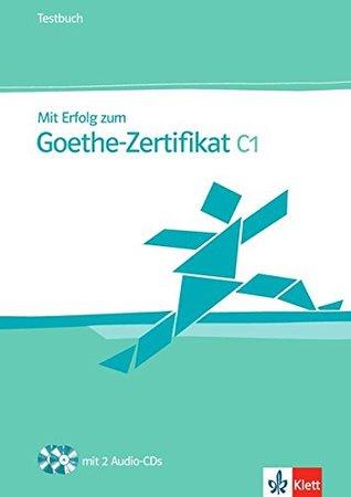 MIT Erfolg Zum Goethe-Zertifikat: Testbuch C1