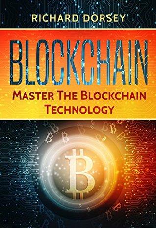 Blockchain: Master The Blockchain Technology (Blockchain, Bitcoin, Ethereum, Cryptocurrency, Financial Technology, Investing)