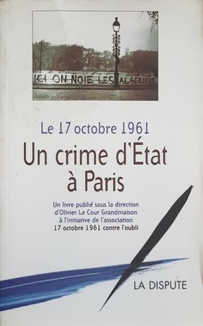 Le 17 Octobre 1961: Un crime d'État à Paris