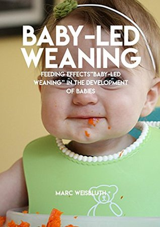 """Baby - Led Weaning, Feeding Effects """"Baby - Led Weaning"""" In The Development Of Babies"""