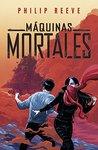 Máquinas mortales by Philip Reeve
