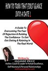 How To Turn That First Glance Into A Date: A Guide To Overcoming The Fear Of Rejection & Building The Confidence To Get Out Dating & Relating In The Real World