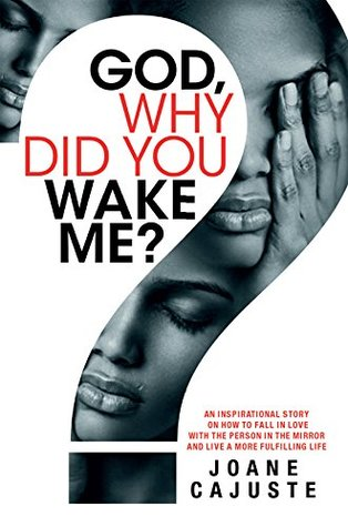 God, Why Did You Wake Me?: An Inspirational Story on How To Fall In Love With the Person in the Mirror and Live a More Fulfilling Life