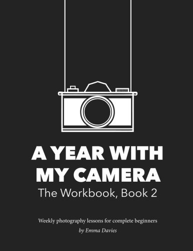 A Year With My Camera, Book 2: The ultimate photography workshop for complete beginners