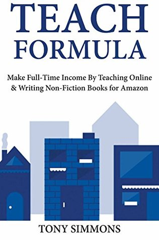 Teach Formula: Make Full-Time Income By Teaching Online & Writing Non-Fiction Books for Amazon