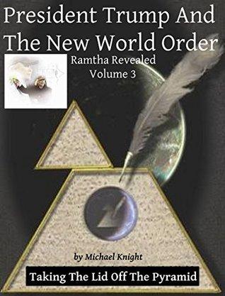President Trump And The New World Order: Ramtha Revealed Volume 3