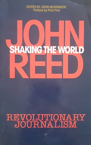 Shaking the World: John Reed's Revolutionary Journalism