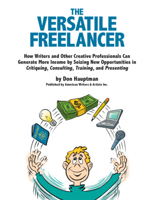 the-versatile-freelancer-how-writers-and-other-creative-professionals-can-generate-more-income-by-seizing-new-opportunities-in-critiquing-consulting-training-and-presenting