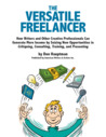 The Versatile Freelancer: How Writers and Other Creative Professionals Can Generate More Income by Seizing New Opportunities in Critiquing, Consulting, Training, and Presenting