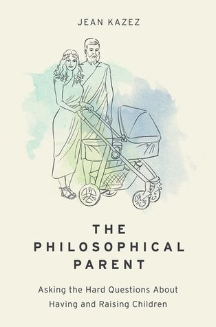 The Philosophical Parent by Jean Kazez