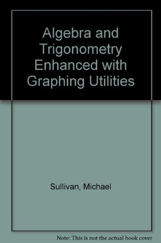 Algebra and Trigonometry Enhanced with Graphing Utilities