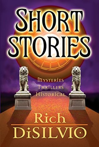 Short Stories: by Rich DiSilvio