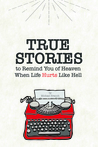 True Stories to Remind You of Heaven When Life Hurts Like Hell