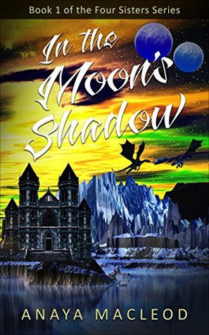 In The Moons Shadow The Four Sisters 1 By Anaya Macleod
