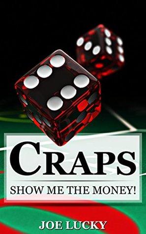 Craps: Show Me the Money! (craps, Blackjack, Chess, Poker, Holdem Book 1)