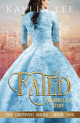 Fated: Cinderella's Story (Destined #1)