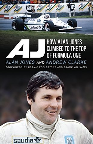 AJ: How Alan Jones Climbed to the Top of Formula One