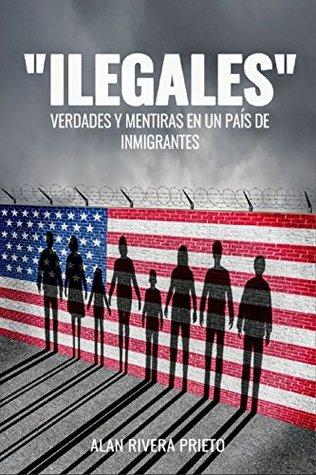 """""""ILEGALES"""": Verdades y mentiras en un país de inmigrantes"""