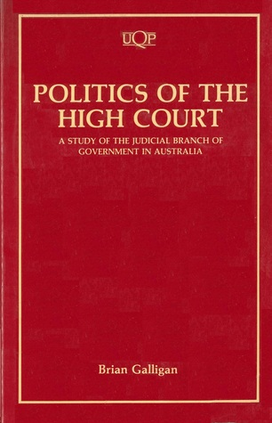 Politics of the High Court: A Study of the Judicial Branch of Government in Australia