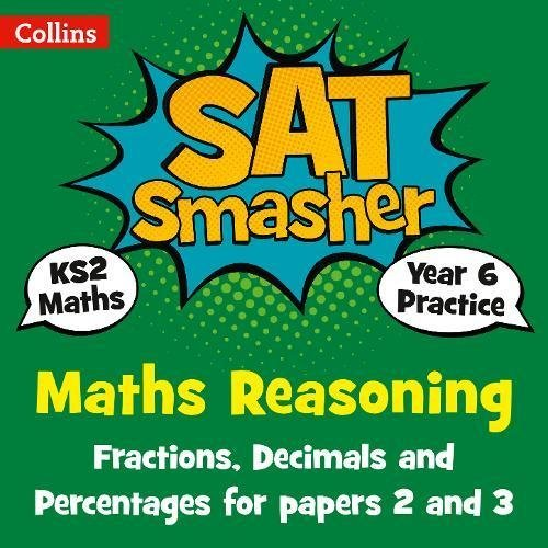 Year 6 Maths Reasoning - Fractions, Decimals and Percentages for papers 2 and 3: 2019 tests (Collins KS2 SATs Smashers)