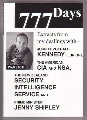 777 Days: Extracts from my dealings with John Fitzgerald Kennedy (junior), the American CIA and NSA, the New Zealand Security Intelligence Service and Prime Minister Jenny Shipley