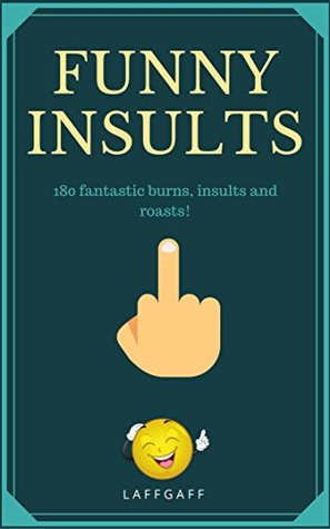 Funny Insults: 180 Great Burns, Insults & Roasts! (LaffGaff Jokes Book 3)