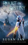 Heart Of Destiny: Book One Of The Heart Of The Citadel