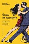Čekání na Bojanglese by Olivier Bourdeaut