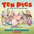 Ten Pigs: A Board Book