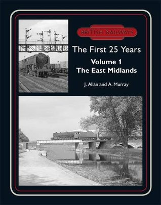 British Railways the First 25 Years: East Midlands v. 1