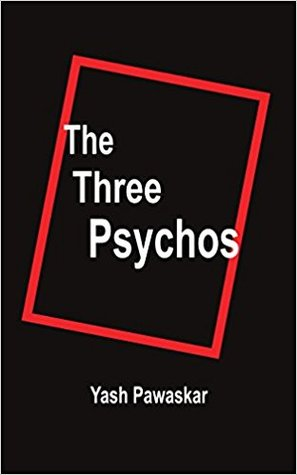The Three Psychos by Yash Pawaskar