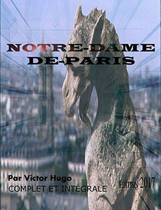 NOTRE-DAME-DE-PARIS ÉDITION ILLUSTRÉE 2017 (COMPLET ET INTÉGRALE): Contient également la biographie de l'auteur