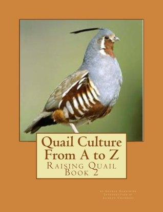 Quail Culture From A to Z: Raising Quail Book 2 (Volume 2) by George Gardinier
