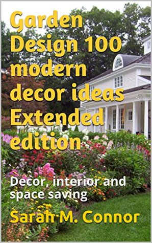 Garden Design 100 modern decor ideas Extended edition: Decor, interior and space saving