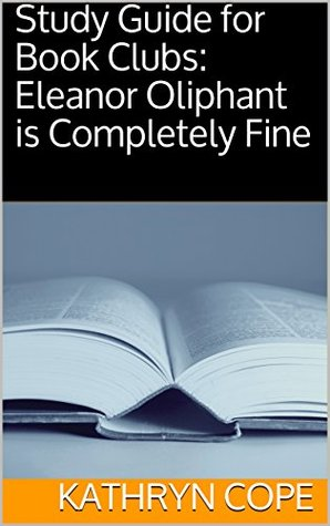 Study Guide for Book Clubs: Eleanor Oliphant is Completely Fine