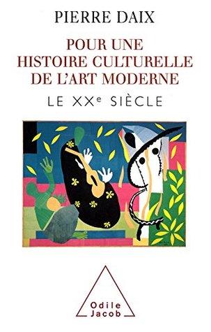 Pour une histoire culturelle de l'art moderne: Le XXe siècle