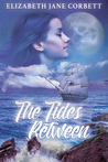 The Tides Between by Elizabeth Jane Corbett