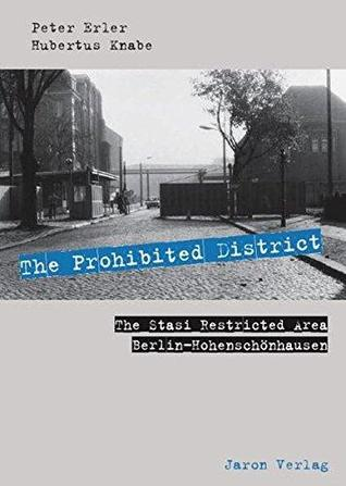 The prohibited district : the Stasi restricted area Berlin-Hohenschönhausen