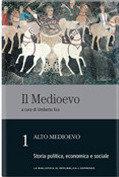 Il Medioevo. Vol. 1: Alto Medioevo: Storia politica, economica e sociale