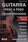 Guitarra Paso a Paso, Lecciones Escogidas - con Videos HD: Acordes, escalas, técnica, armonía e improvisación.