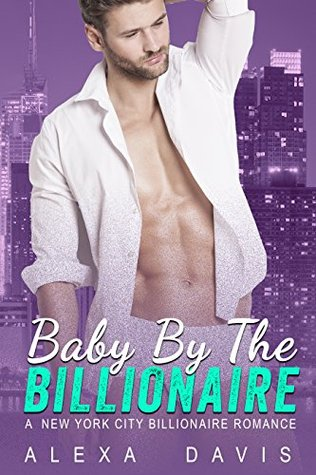Baby By The Billionaire (New York City Billionaires, #3)