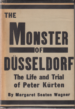 The Monster of Dusseldorf: The Life and Trial of Peter Kürten