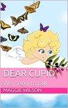 Dear Cupid: We need to talk